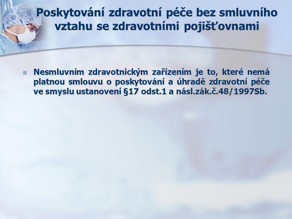 Poskytování zdravotní péče bez smluvního vztahu se zdravotními pojišťovnami  Nesmluvním zdravotnickým zařízením je to, které nemá platnou smlouvu o poskytování a úhradě zdravotní péče ve smyslu ustanovení §17 odst.1 a násl.zák.č.48/1997Sb.
