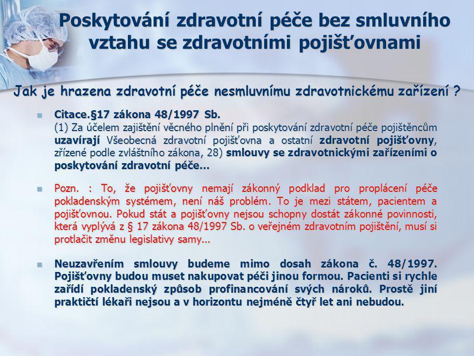 Poskytování zdravotní péče bez smluvního vztahu se zdravotními pojišťovnami  Citace.§17 zákona 48/1997 Sb. (1) Za účelem zajištění věcného plnění při