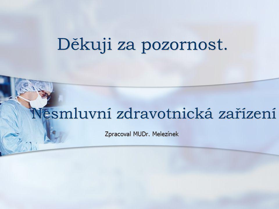 Nesmluvní zdravotnická zařízení Zpracoval MUDr. Melezínek Děkuji za pozornost.