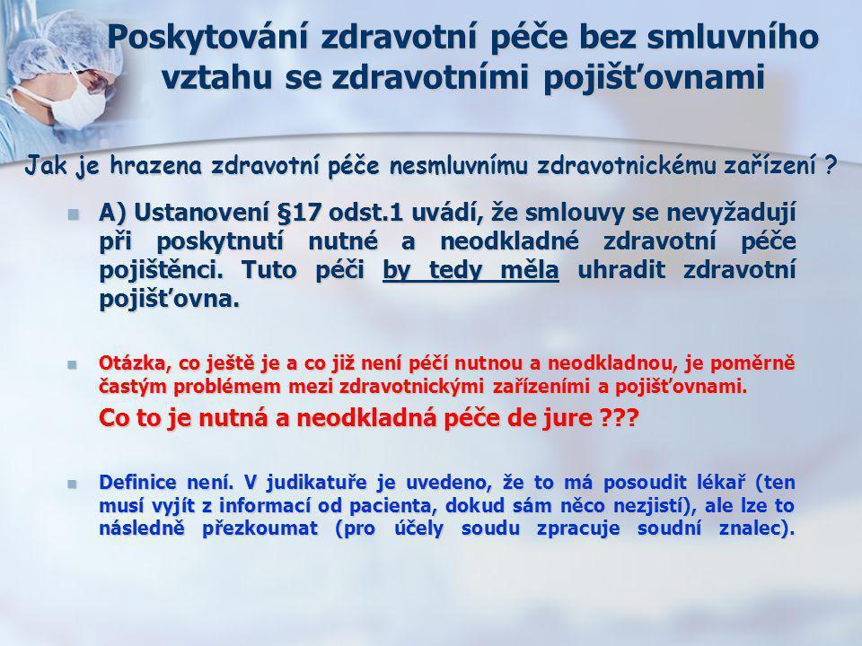 Poskytování zdravotní péče bez smluvního vztahu se zdravotními pojišťovnami  A) Ustanovení §17 odst.1 uvádí, že smlouvy se nevyžadují při poskytnutí
