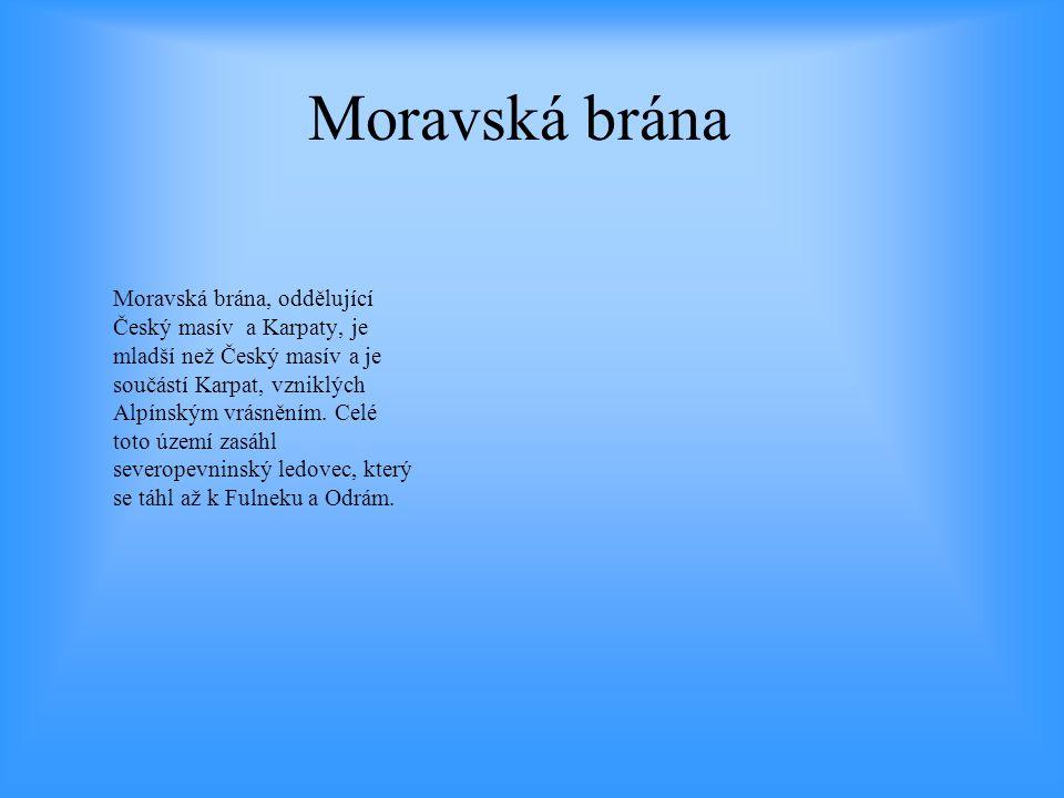 Moravská brána Moravská brána, oddělující Český masív a Karpaty, je mladší než Český masív a je součástí Karpat, vzniklých Alpínským vrásněním. Celé t