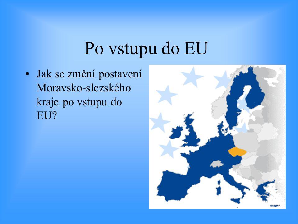 Po vstupu do EU •Jak se změní postavení Moravsko-slezského kraje po vstupu do EU?
