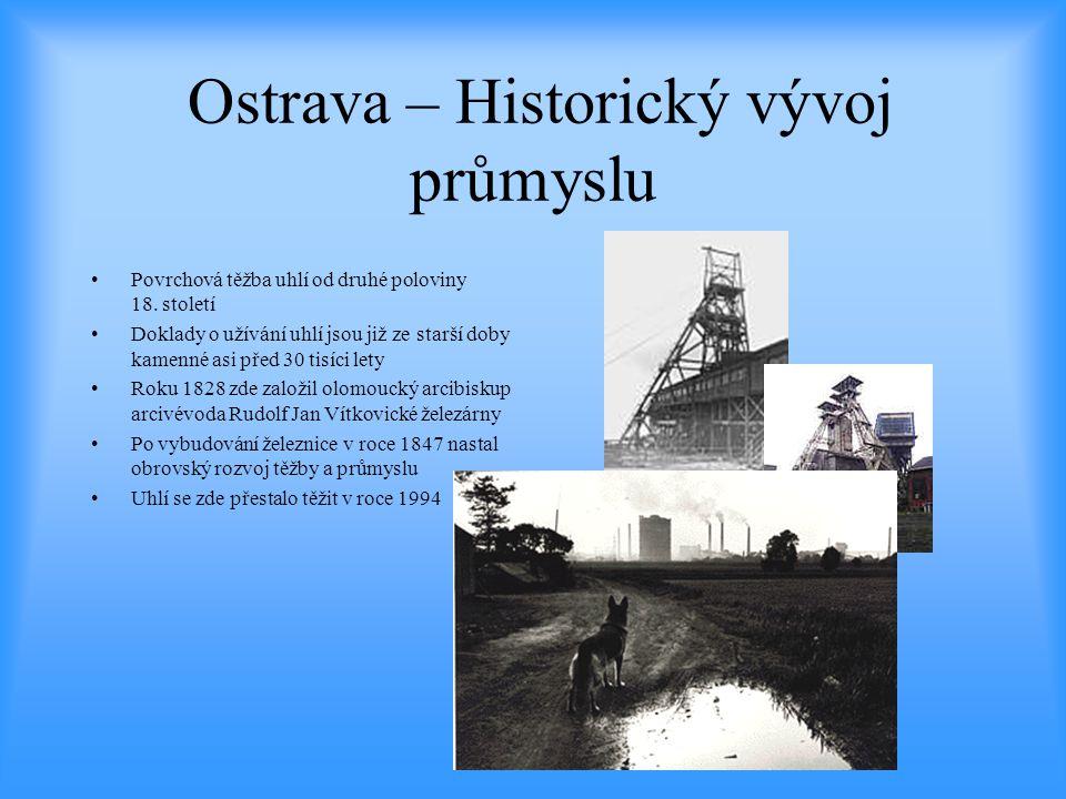 Ostrava – Historický vývoj průmyslu •Povrchová těžba uhlí od druhé poloviny 18. století •Doklady o užívání uhlí jsou již ze starší doby kamenné asi př