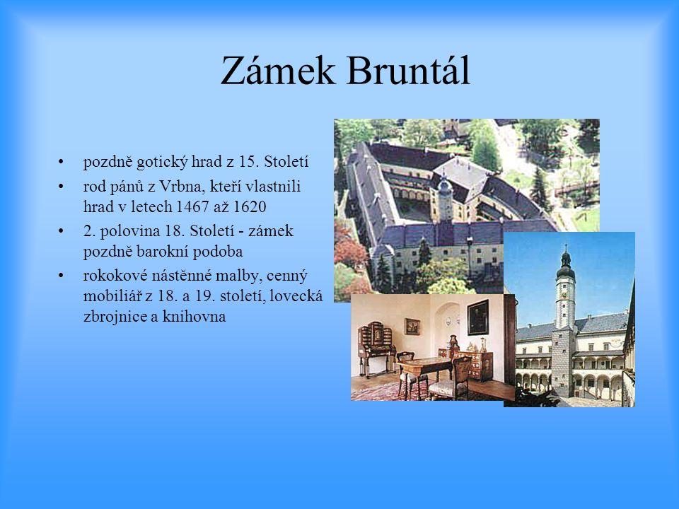 Zámek Bruntál •pozdně gotický hrad z 15. Století •rod pánů z Vrbna, kteří vlastnili hrad v letech 1467 až 1620 •2. polovina 18. Století - zámek pozdně
