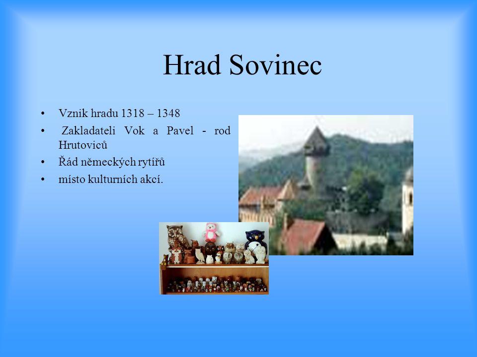 Hrad Sovinec •Vznik hradu 1318 – 1348 • Zakladateli Vok a Pavel - rod Hrutoviců •Řád německých rytířů •místo kulturních akcí.