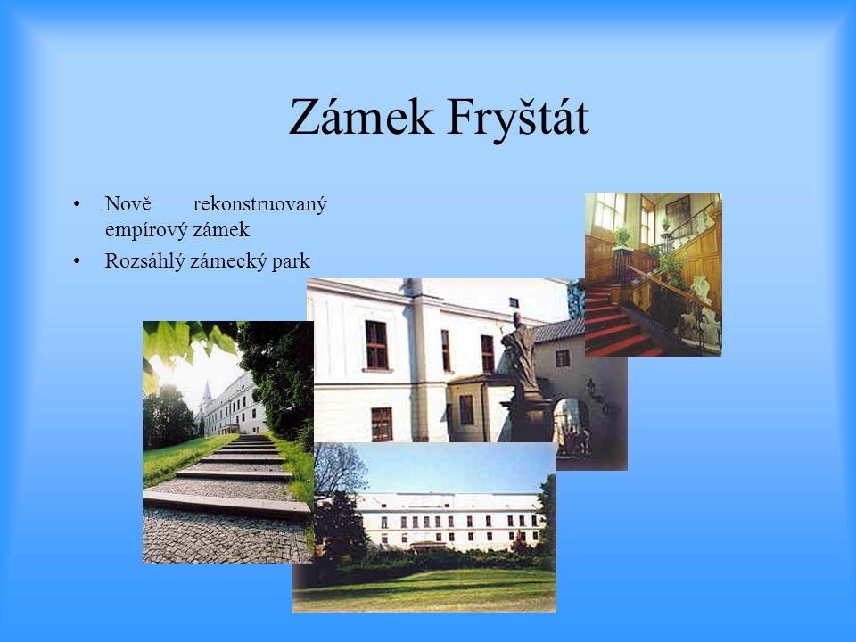 Zámek Fryštát •Nově rekonstruovaný empírový zámek •Rozsáhlý zámecký park