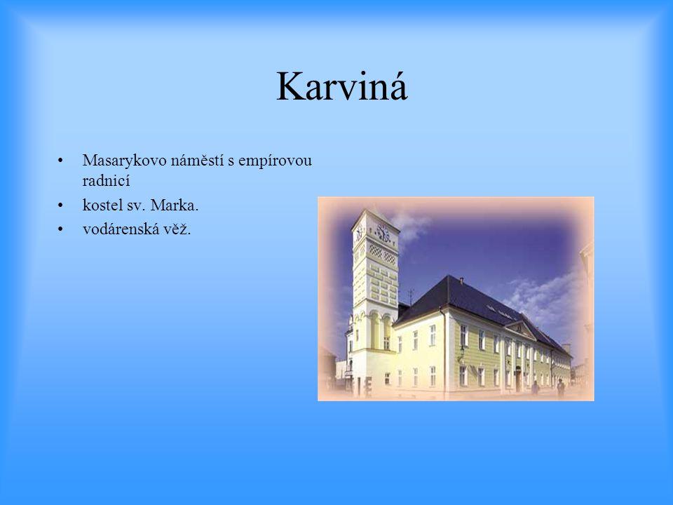 Karviná •Masarykovo náměstí s empírovou radnicí •kostel sv. Marka. •vodárenská věž.