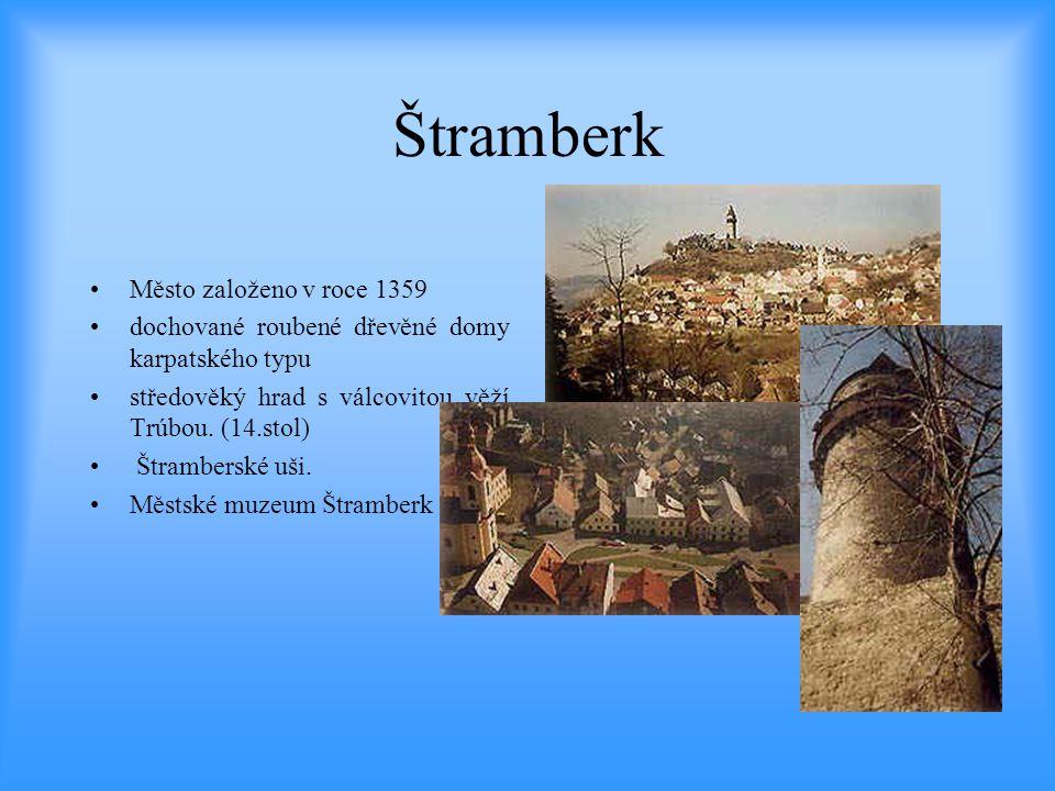 Štramberk •Město založeno v roce 1359 •dochované roubené dřevěné domy karpatského typu •středověký hrad s válcovitou věží Trúbou. (14.stol) • Štramber