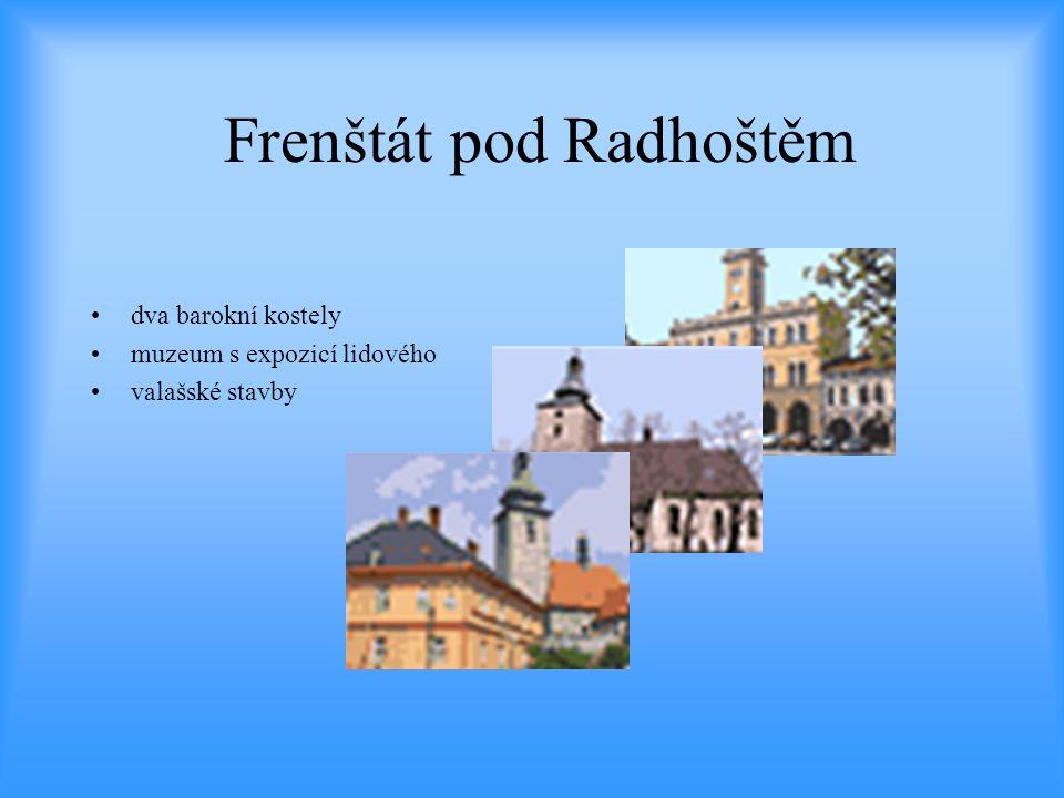 Frenštát pod Radhoštěm •dva barokní kostely •muzeum s expozicí lidového •valašské stavby