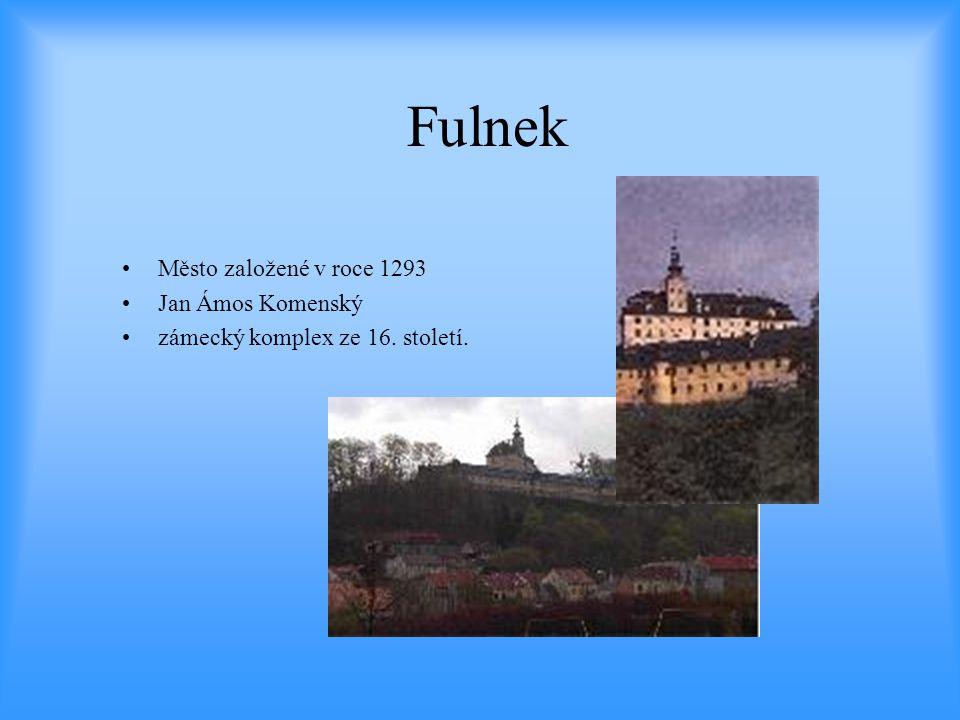 Fulnek •Město založené v roce 1293 •Jan Ámos Komenský •zámecký komplex ze 16. století.