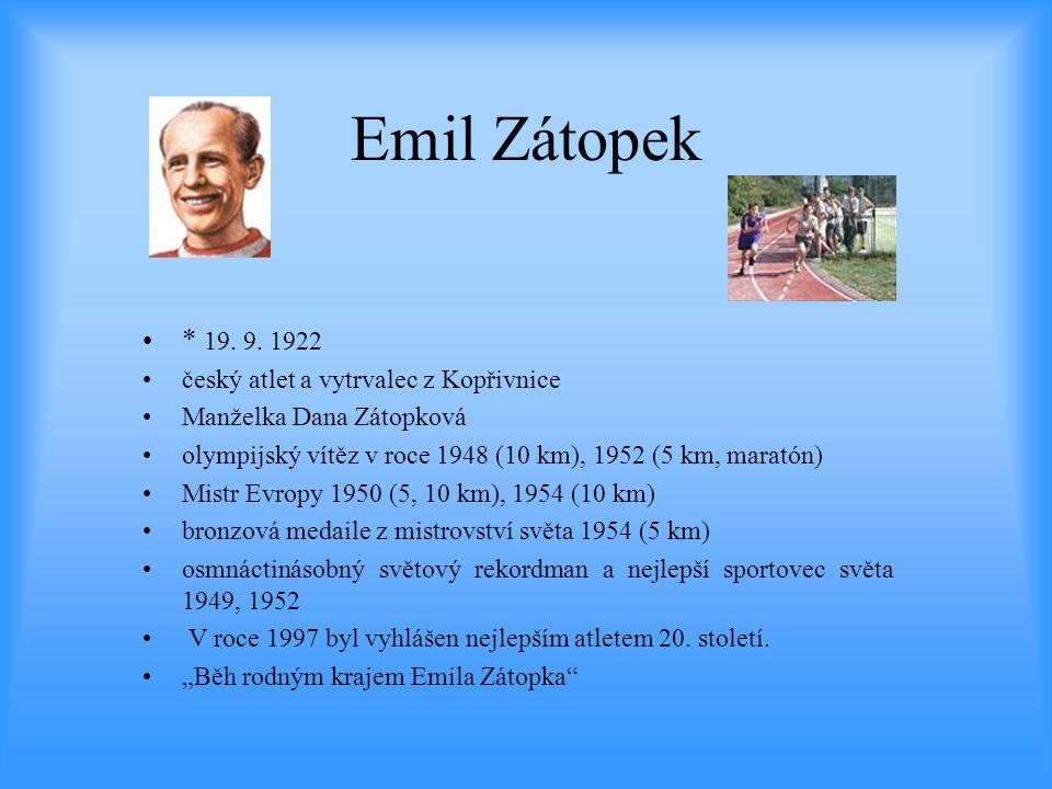 Emil Zátopek •* 19. 9. 1922 •český atlet a vytrvalec z Kopřivnice •Manželka Dana Zátopková •olympijský vítěz v roce 1948 (10 km), 1952 (5 km, maratón)