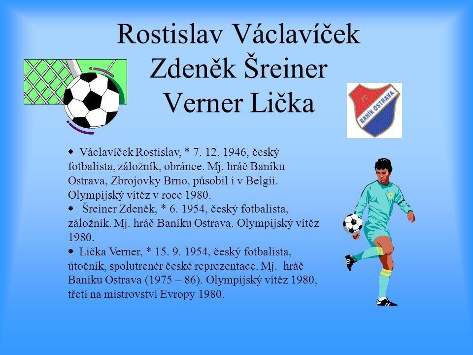Rostislav Václavíček Zdeněk Šreiner Verner Lička  Václavíček Rostislav, * 7. 12. 1946, český fotbalista, záložník, obránce. Mj. hráč Baníku Ostrava,