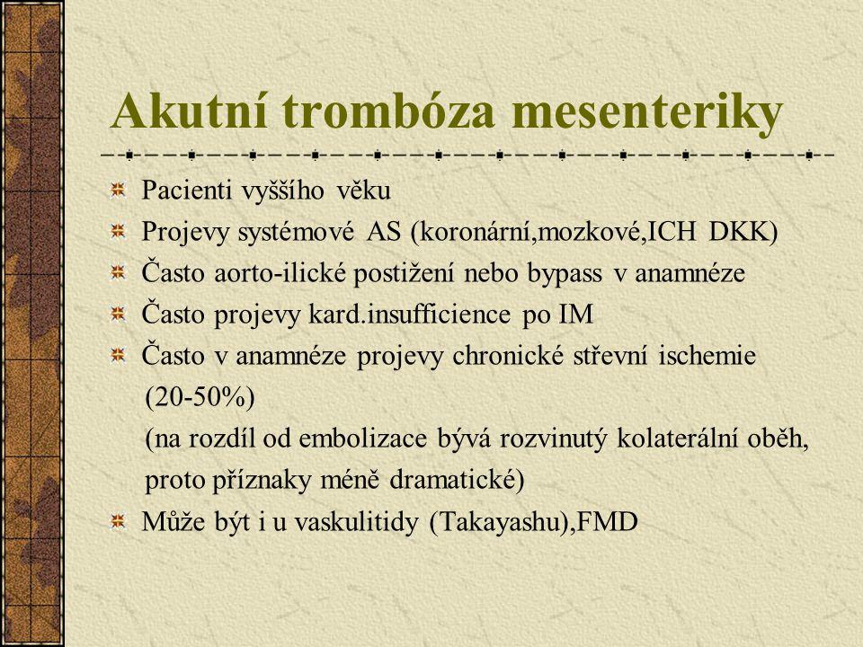 Akutní trombóza mesenteriky Pacienti vyššího věku Projevy systémové AS (koronární,mozkové,ICH DKK) Často aorto-ilické postižení nebo bypass v anamnéze