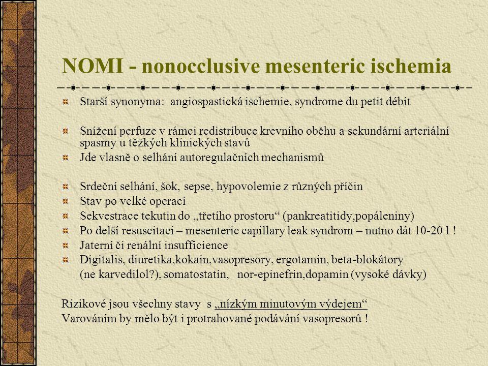 NOMI - nonocclusive mesenteric ischemia Starší synonyma: angiospastická ischemie, syndrome du petit débit Snížení perfuze v rámci redistribuce krevníh