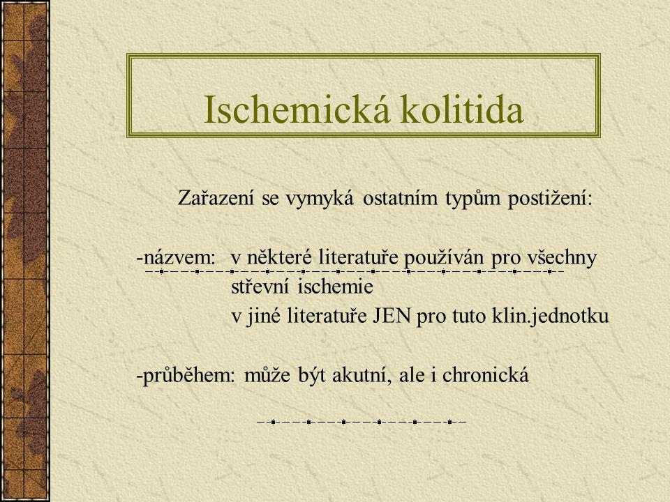 Zařazení se vymyká ostatním typům postižení: -názvem: v některé literatuře používán pro všechny střevní ischemie v jiné literatuře JEN pro tuto klin.j