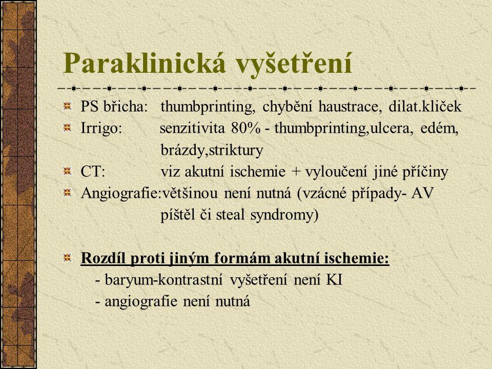Paraklinická vyšetření Kolono:nejsenzitivnější, nutná opatrnost při insuflaci (tlak vdzuchu může zhoršit ischemii, raději CO2- působí i vasodilatačně)