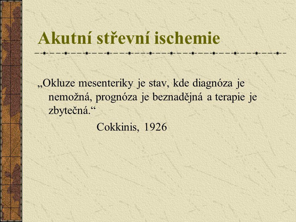 """Akutní střevní ischemie """"Okluze mesenteriky je stav, kde diagnóza je nemožná, prognóza je beznadějná a terapie je zbytečná."""" Cokkinis, 1926"""