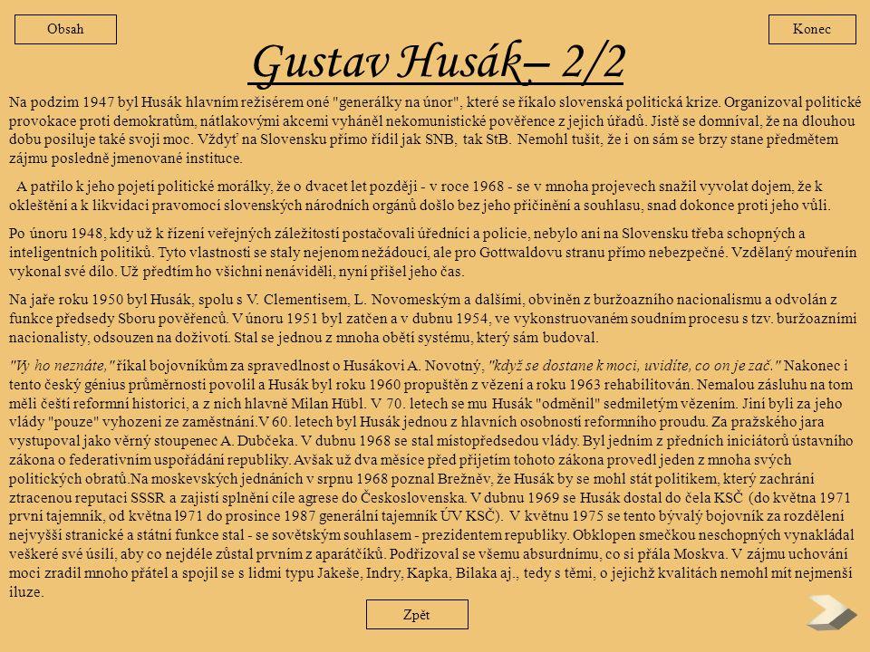 Gustav Husák – 1/2 Byl nadaným, pilným a ctižádostivým studentem bratislavského gymnázia, funkcionářem školní samosprávy. Jeho slohové práce a projevy