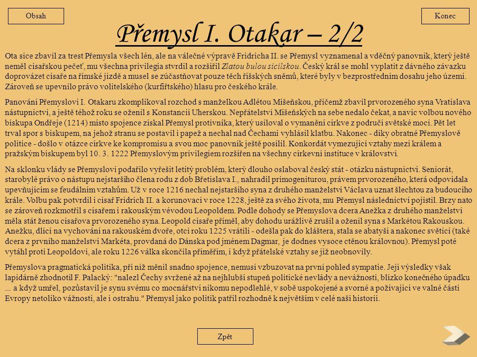Přemysl I. Otakar -1/2 Přemysl byl synem krále Vladislava II. a jeho druhé manželky Jitky Duryňské. O mládí příštího krále se zprávy nedochovaly, obje