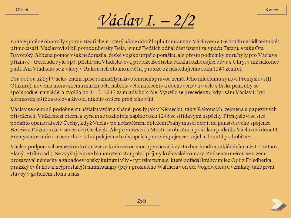 Václav I. – 1/2 Prozíravost vedla Václavova otce Přemysla I. Otakara k tomu, aby syna postupně zasvěcoval do povinností vladaře. Spolu s jeho manželko