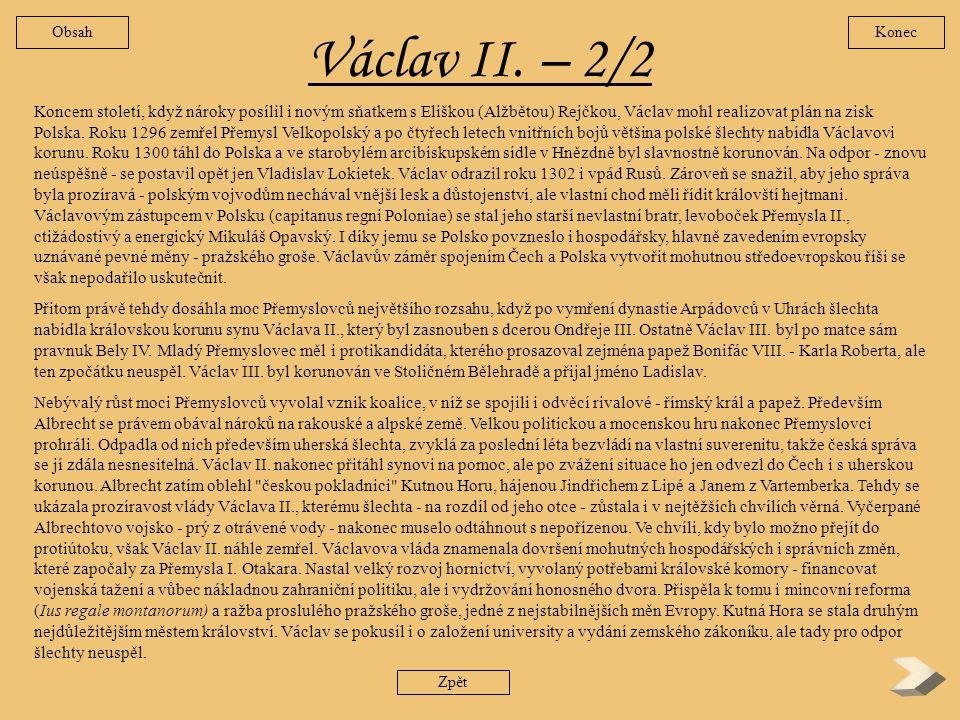 Václav II. – 1/2 Mládí krále Václava rozhodně nebylo šťastné. Když mu bylo sedm let, zahynul jeho otec Přemysl II. v bitvě na Moravském poli. Jeho por