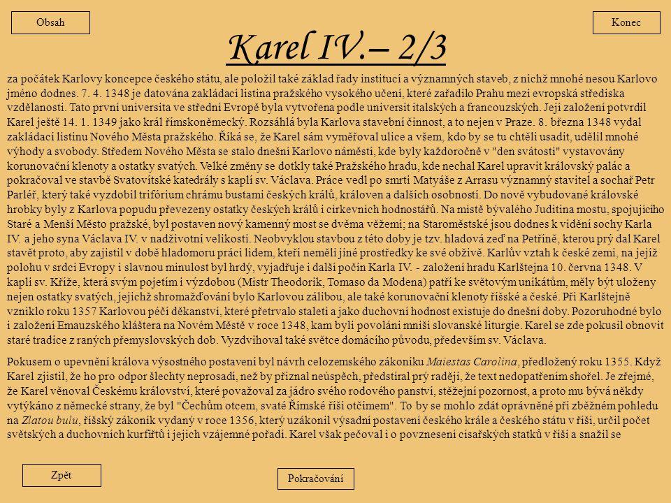 Karel IV. -1/3 Narodil se jako nejstarší syn Jana Lucemburského a Elišky Přemyslovny a při křtu dostal jméno obvyklé v přemyslovském rodě Václav. Neur