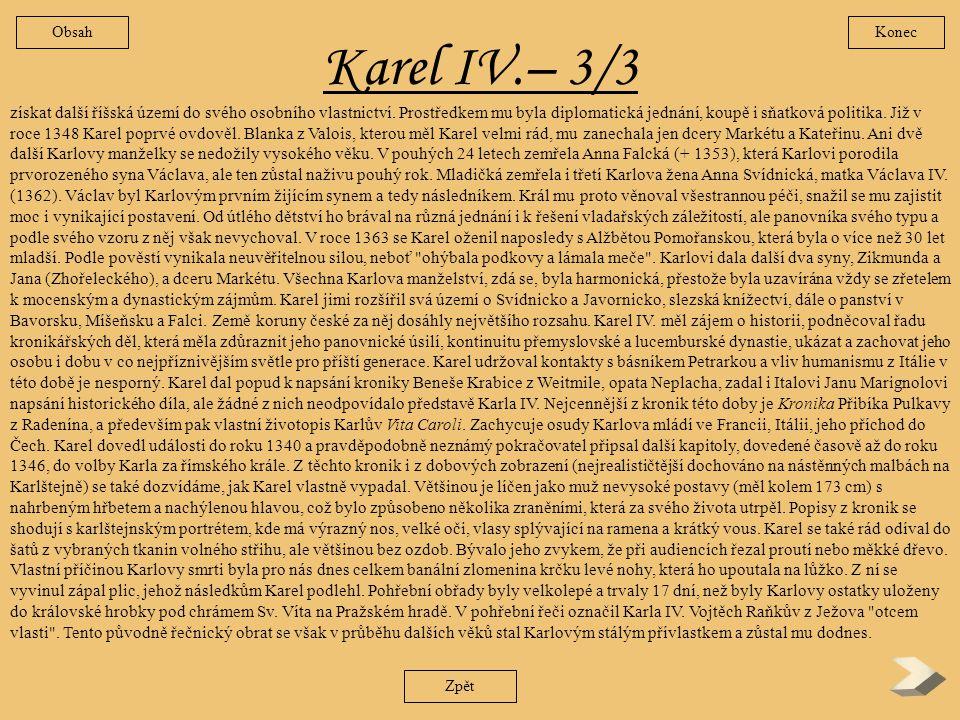Karel IV.– 2/3 Zpět za počátek Karlovy koncepce českého státu, ale položil také základ řady institucí a významných staveb, z nichž mnohé nesou Karlovo