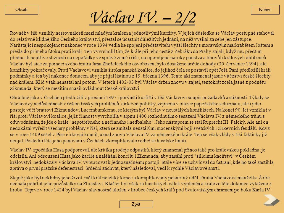 Václav IV. 1/2 Dlouho a toužebně očekávaný dědic trůnu se narodil až v třetím manželství Karla IV. s Annou Svídnickou (prvorozený Karlův syn z manžels