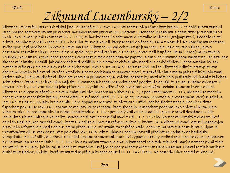 Zikmund Lucemburský –1/2 Narodil se jako první syn ze čtvrtého manželství Karla IV. s Eliškou Pomořanskou a byl pojmenován po novém zemském patronovi,