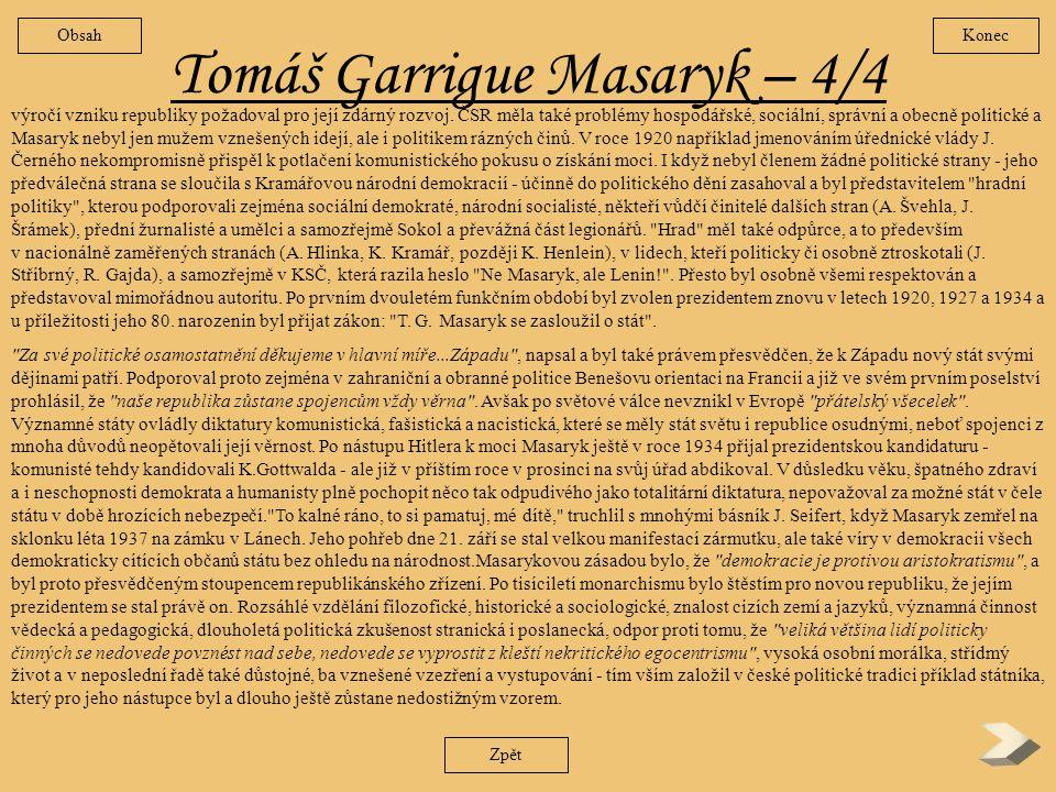 Tomáš Garrigue Masaryk– 3/4 Zpět Washingtonské deklarace. A zatímco evropští spojenci s rozbitím Rakouska-Uherska dlouho váhali, podařilo se Masarykov