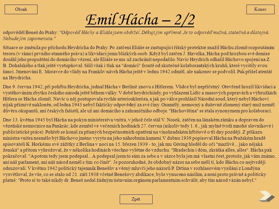 Emil Hácha - 1/2 Při svém odjezdu do Berlína 14. března 1939 byl Emil Hácha ještě prezidentem Česko-Slovenska, byť Mnichovskou dohodou a Vídeňskou arb