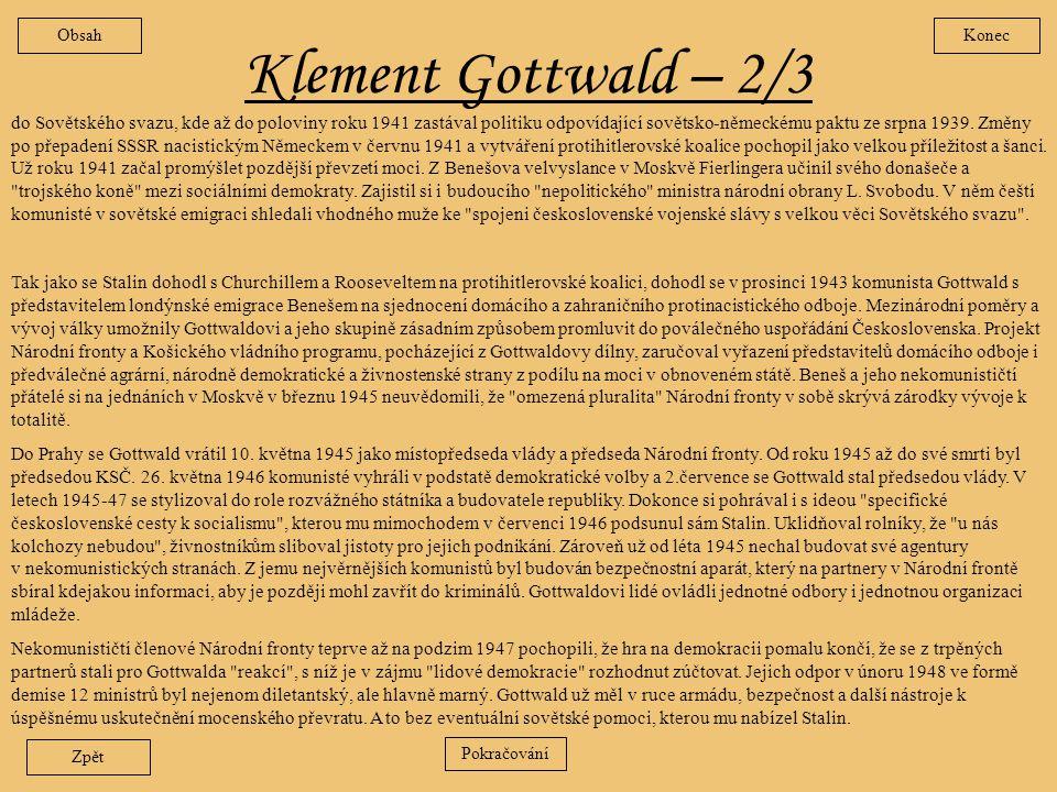 Klement Gottwald – 1/3 Konec Portrét byl nemanželským synem chudé zemědělské dělnice. Před 1. světovou válkou se ve Vídni vyučil truhlářem a účastnil