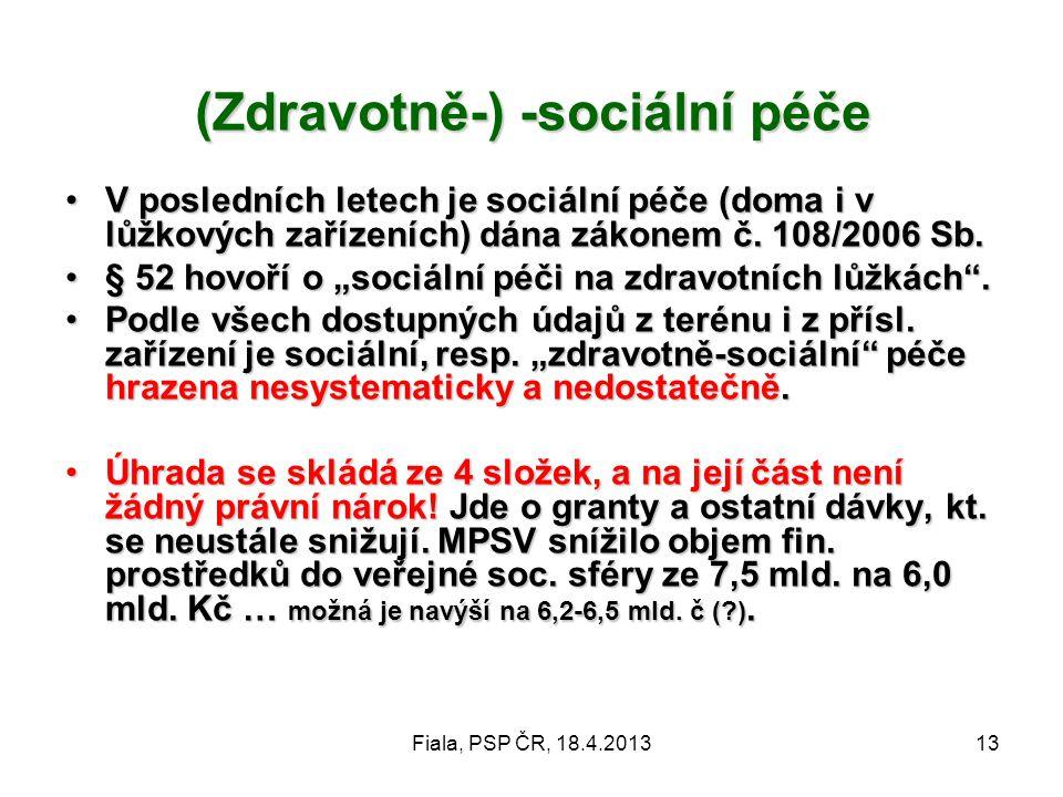 Fiala, PSP ČR, 18.4.201313 (Zdravotně-) -sociální péče •V posledních letech je sociální péče (doma i v lůžkových zařízeních) dána zákonem č. 108/2006