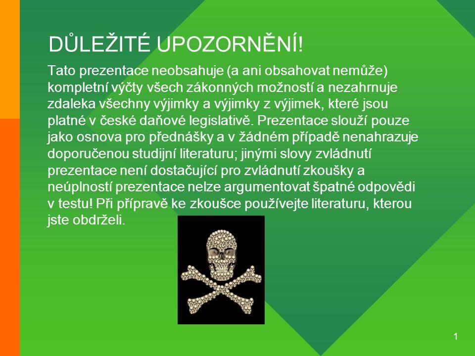 2 DAŇOVÁ SOUSTAVA Daň a její konstrukční prvky, veřejné příjmy v ČR, správa daní, pojistné na SP, DPFO, DPPO, cla a spotřební daně, DPH, majetkové daně © Ing.