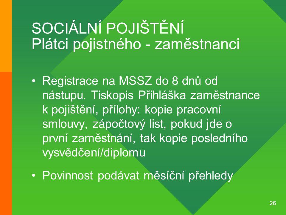 26 SOCIÁLNÍ POJIŠTĚNÍ Plátci pojistného - zaměstnanci •Registrace na MSSZ do 8 dnů od nástupu. Tiskopis Přihláška zaměstnance k pojištění, přílohy: ko