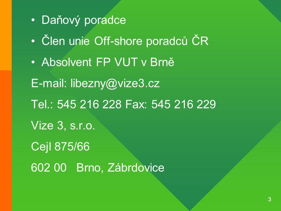 3 •Daňový poradce •Člen unie Off-shore poradců ČR •Absolvent FP VUT v Brně E-mail: libezny@vize3.cz Tel.: 545 216 228 Fax: 545 216 229 Vize 3, s.r.o.