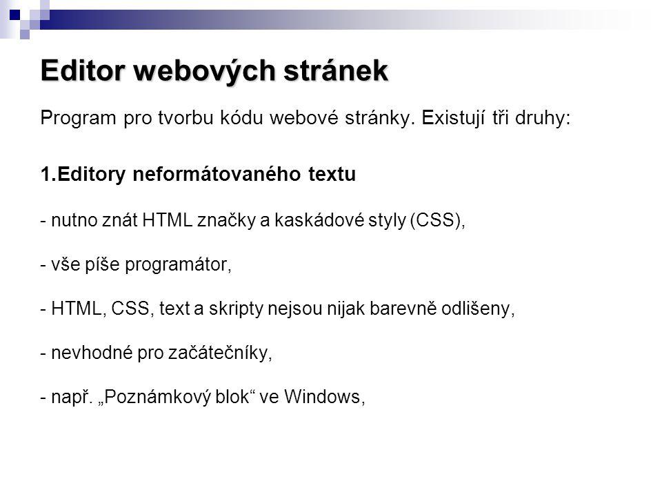 Editor webových stránek Program pro tvorbu kódu webové stránky. Existují tři druhy: 1.Editory neformátovaného textu - nutno znát HTML značky a kaskádo