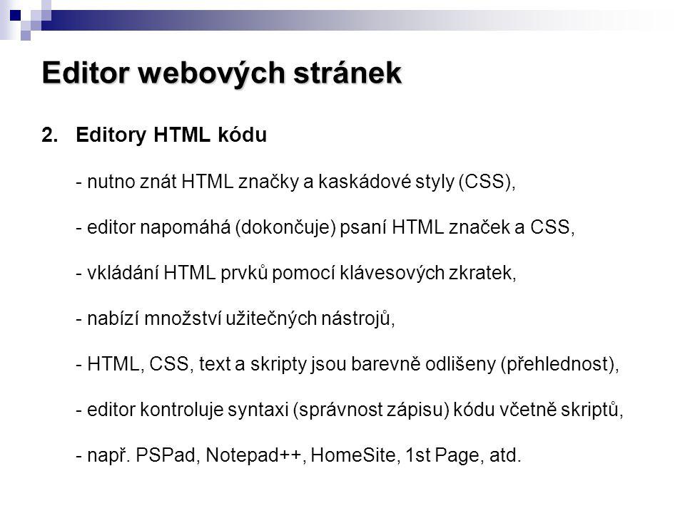 Editor webových stránek 2.Editory HTML kódu - nutno znát HTML značky a kaskádové styly (CSS), - editor napomáhá (dokončuje) psaní HTML značek a CSS, -