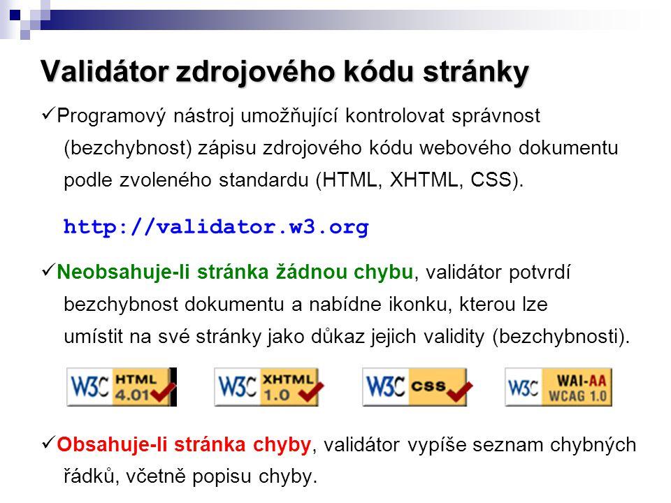 Validátor zdrojového kódu stránky  Programový nástroj umožňující kontrolovat správnost (bezchybnost) zápisu zdrojového kódu webového dokumentu podle