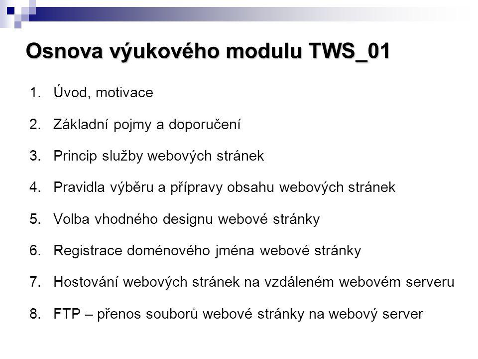 Osnova výukového modulu TWS_01 1.Úvod, motivace 2.Základní pojmy a doporučení 3.Princip služby webových stránek 4.Pravidla výběru a přípravy obsahu we