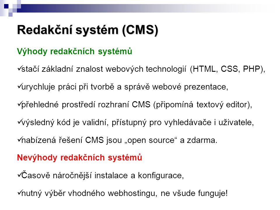 Redakční systém (CMS) Výhody redakčních systémů  stačí základní znalost webových technologií (HTML, CSS, PHP),  urychluje práci při tvorbě a správě