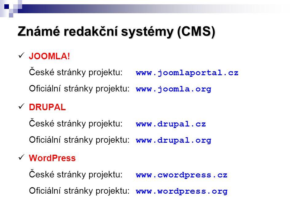 Známé redakční systémy (CMS)  JOOMLA! České stránky projektu: www.joomlaportal.cz Oficiální stránky projektu: www.joomla.org  DRUPAL České stránky p