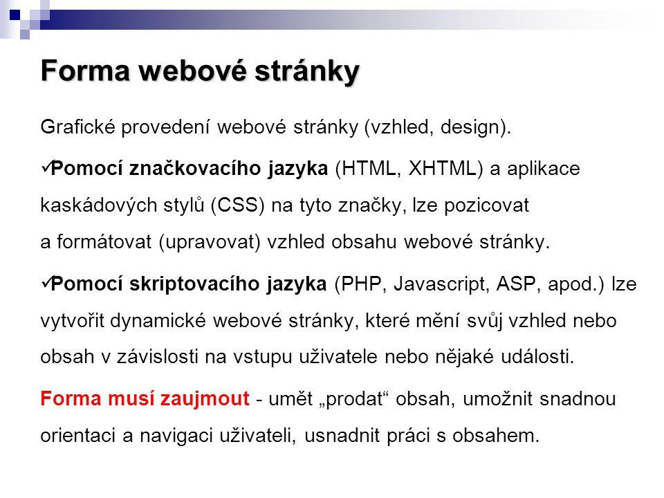 Forma webové stránky Grafické provedení webové stránky (vzhled, design).  Pomocí značkovacího jazyka (HTML, XHTML) a aplikace kaskádových stylů (CSS)
