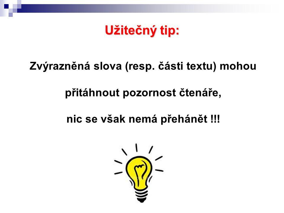 Užitečný tip: Zvýrazněná slova (resp. části textu) mohou přitáhnout pozornost čtenáře, nic se však nemá přehánět !!!