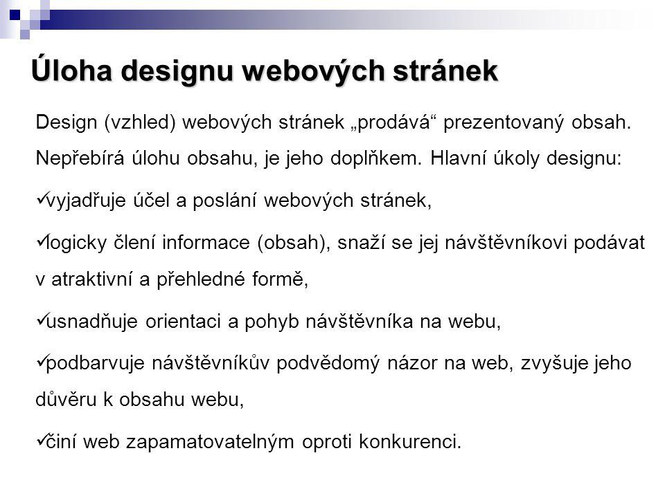 """Úloha designu webových stránek Design (vzhled) webových stránek """"prodává"""" prezentovaný obsah. Nepřebírá úlohu obsahu, je jeho doplňkem. Hlavní úkoly d"""