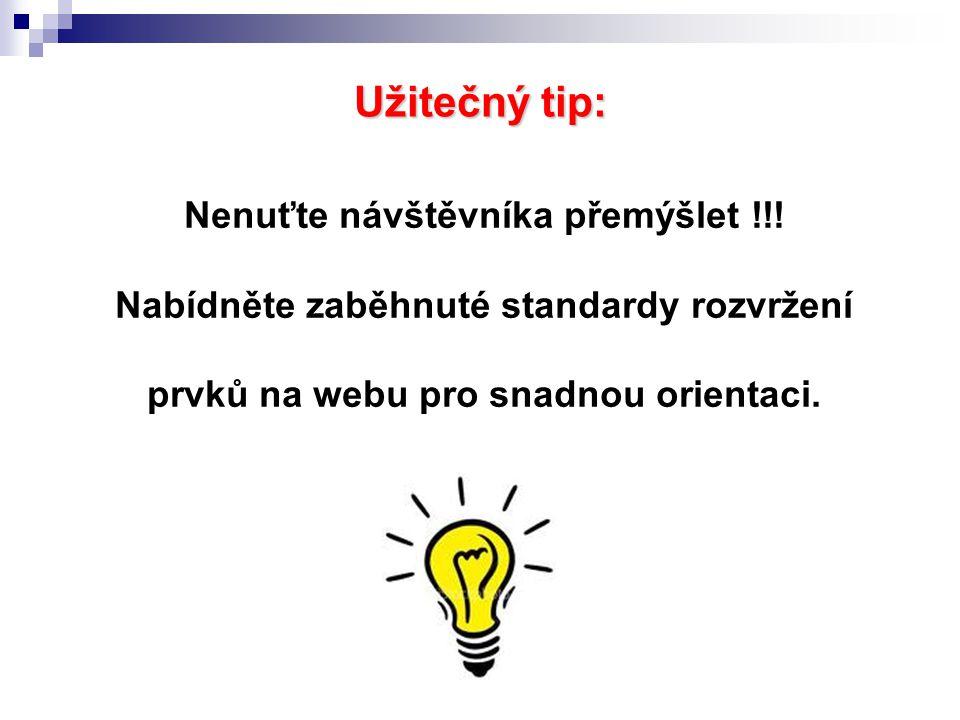 Užitečný tip: Nenuťte návštěvníka přemýšlet !!! Nabídněte zaběhnuté standardy rozvržení prvků na webu pro snadnou orientaci.