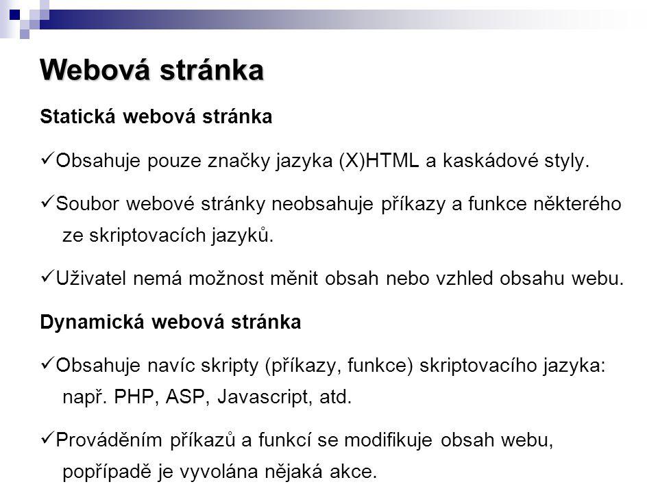 Webová stránka Statická webová stránka  Obsahuje pouze značky jazyka (X)HTML a kaskádové styly.  Soubor webové stránky neobsahuje příkazy a funkce n
