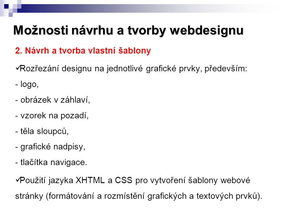 Možnosti návrhu a tvorby webdesignu 2. Návrh a tvorba vlastní šablony  Rozřezání designu na jednotlivé grafické prvky, především: - logo, - obrázek v