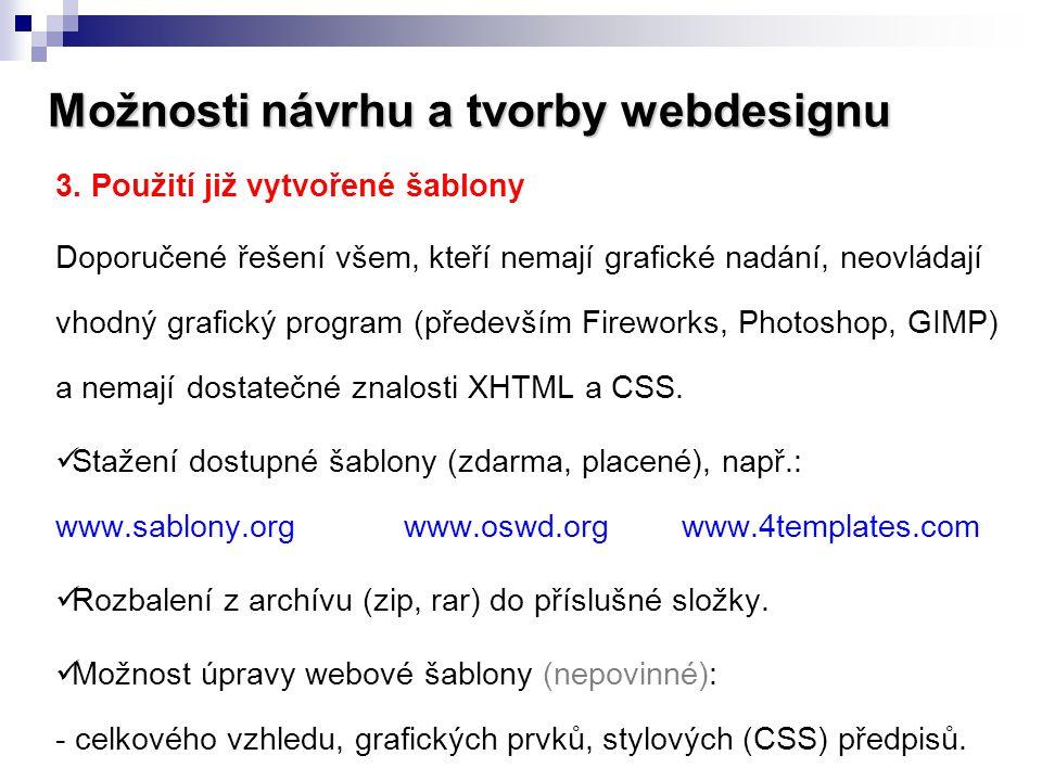 Možnosti návrhu a tvorby webdesignu 3. Použití již vytvořené šablony Doporučené řešení všem, kteří nemají grafické nadání, neovládají vhodný grafický
