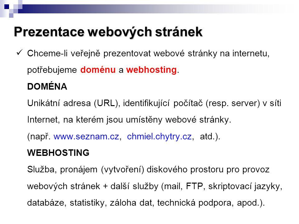 Prezentace webových stránek  Chceme-li veřejně prezentovat webové stránky na internetu, potřebujeme doménu a webhosting. DOMÉNA Unikátní adresa (URL)